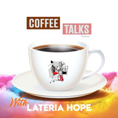 Welcome to Coffee Talks with Lateria Hope!! In this podcast, Lateria Hope will be discussing the latest social trends, uplifting listeners through realness, positivity, motivation, and sharing hot QandA's...while making sure to have her sip of coffee when it gets too real!