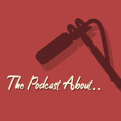 The Podcast About..