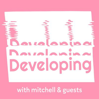 Developing... with Mitchell and Guests