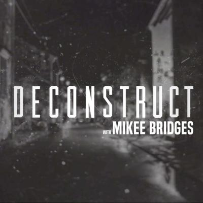 DECONSTRUCT WITH MIKEE BRIDGES