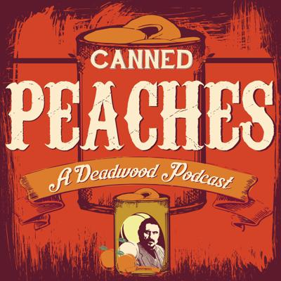 Canned Peaches: A Deadwood Podcast