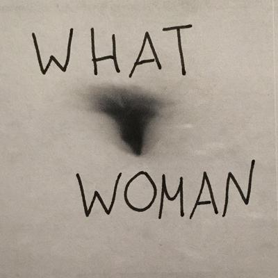 What Woman : Tales of a Patriarchy