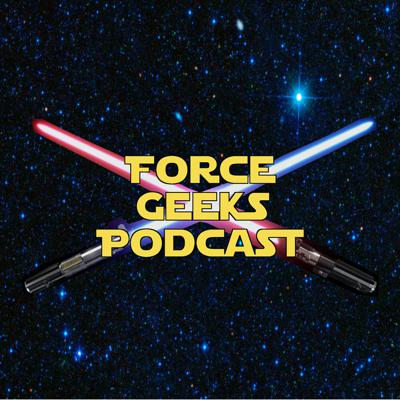 The Force Geeks: A Star Wars Podcast