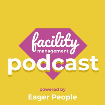 Facility Management Podcast - by Eager People