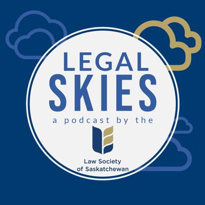 Legal Skies - a podcast by the Law Society of Saskatchewan