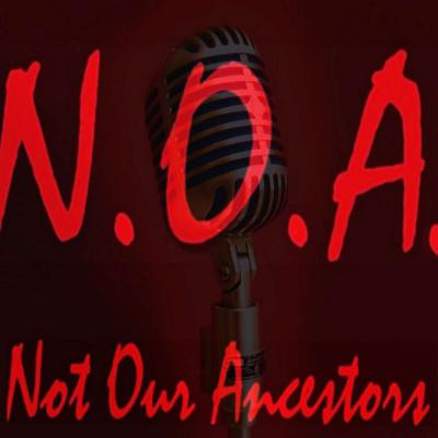 N.O.A. - Not Our Ancestors Podcast