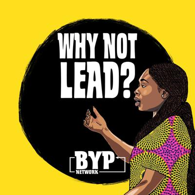 Why Not Lead? Podcast by BYP Network