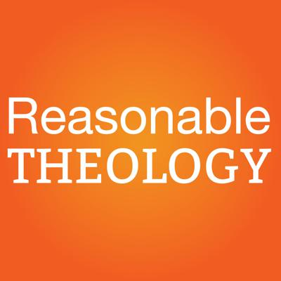 Reasonable Theology Podcast