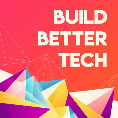 Build Better Tech: How the nation's leading companies use tech as business strategy to win.