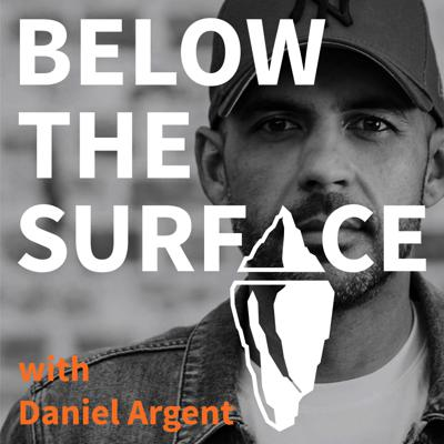 Below The Surface is hosted by Daniel Argent, a successful real estate agent based in Australia. After accomplishing his life goals revolving around money, material objects and status, Dan's world fell apart, and he realised that to be successful in money doesn't bring you happiness in life. So this podcast asks; 'what is success?' Dan talks to a range of people that on the surface look successful in some way, but explores what goes on beneath it all; what is their mindset?, how do they keep balanced?, what are their personal challenges and how did they overcome them? It's a journey for Dan and every listener to see what is the recipe and the real meaning of success.