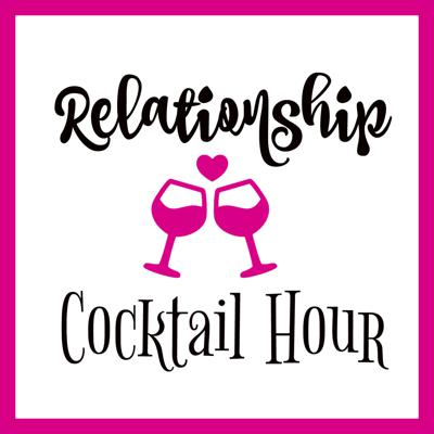 Relationship Cocktail Hour Podcast