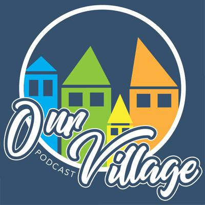 Our Village Podcast
