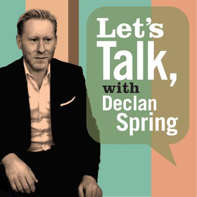 Let's Talk, with Declan Spring