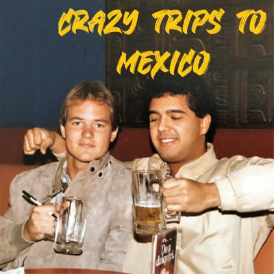 Cover art for Crazy Trips To Mexico