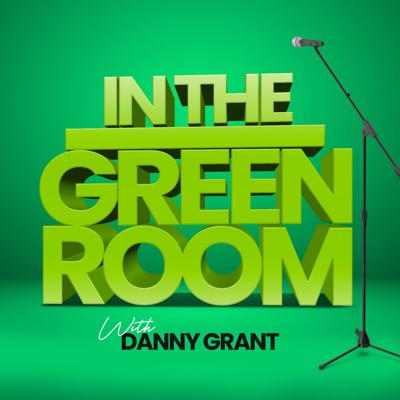 In The Green Room With Danny Grant