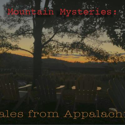 Mountain Mysteries: Tales from Appalachia