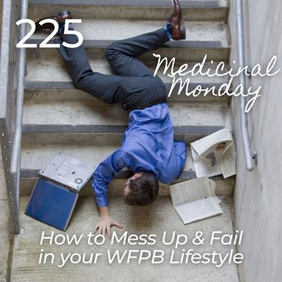 Cover art for #225 | MM - How to Mess Up and Fail in your WFPB Lifestyle