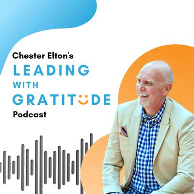 Leading with Gratitude with Chester Elton