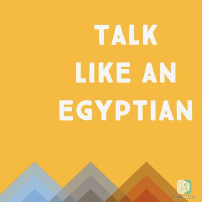 Talk Like an Egyptian