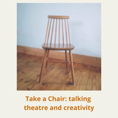Take A Chair: talking theatre and creativity