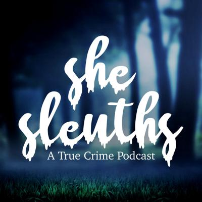 She Sleuths: A True Crime Podcast