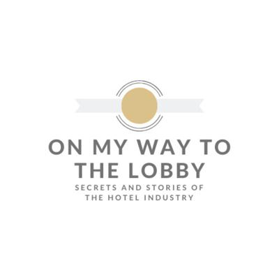 On My Way To The Lobby - Hospitality Secrets and Stories
