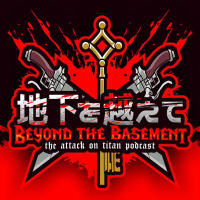 Beyond the Basement: The Attack on Titan/Demon Slayer Podcast