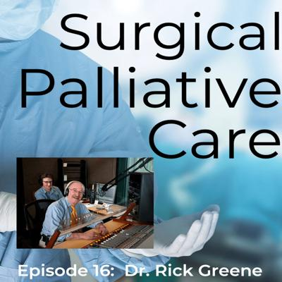 Cover art for Dr. Rick Greene:  Integrating Palliative Care into Surgical Oncology