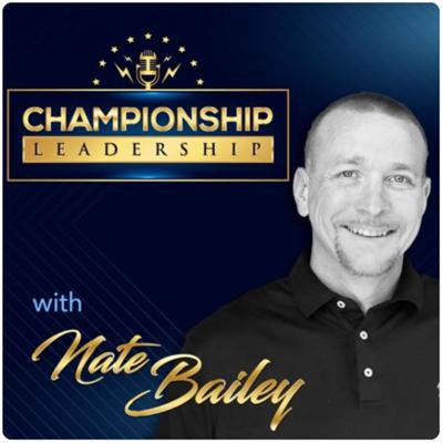 Cover art for 18. Championship Leadership Podcast with Nate Bailey (I'm interviewed)