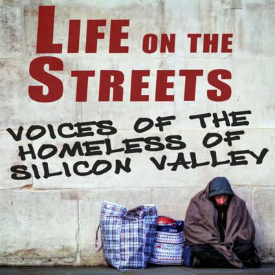 Life on the Streets: Voices of the Homeless of Silicon Valley