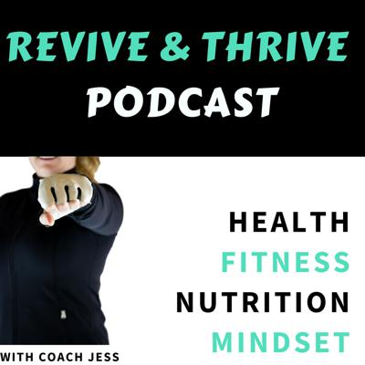 Revive and Thrive Podcast : Lifestyle, Fitness, Nutrition & Mindset