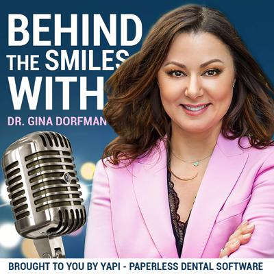 Behind The Smiles: With Dr. Gina Dorfman