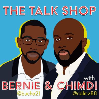 The Talk Shop with Bernie and Chimdi