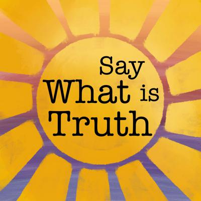 Say What Is Truth