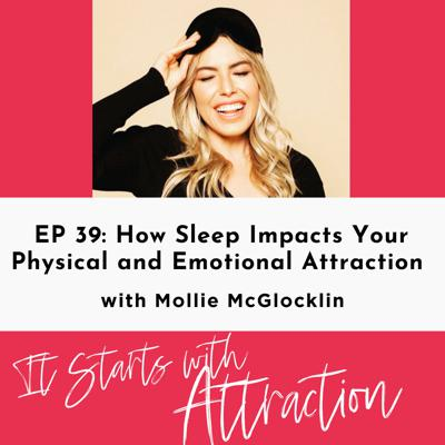 Cover art for How Sleep Impacts Your Physical and Emotional Attraction & Why You Need More Sleep Tonight with Mollie McGlocklin
