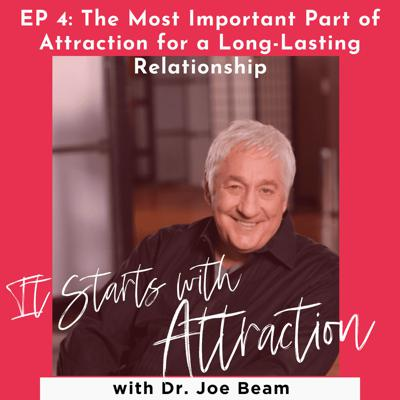 Cover art for The Most Important Part of Attraction for a Long-Lasting Relationship with Dr. Joe Beam
