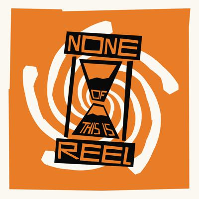 None of This is Reel