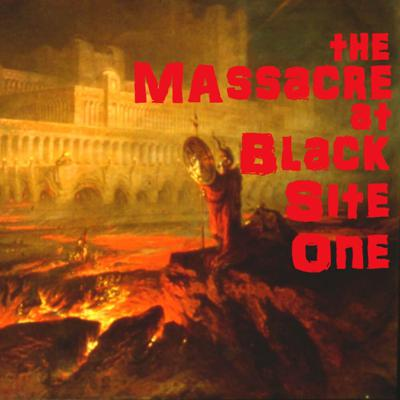 Cover art for Massacre at Blacksite One, the Conclusion