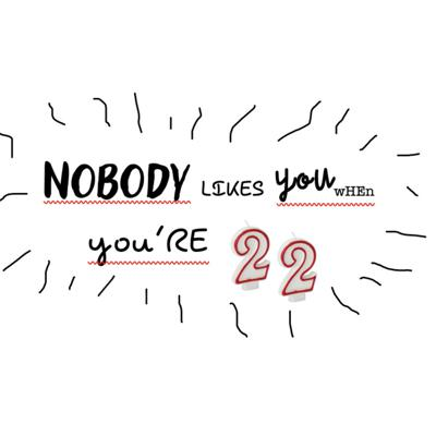 Nobody Likes You When You're 22