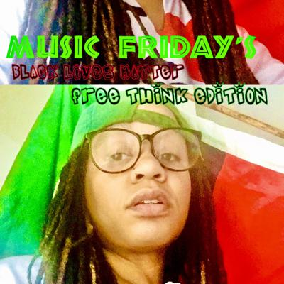 Cover art for Music Friday's Mix! BLACK LIVES MATTER Free Think Edition