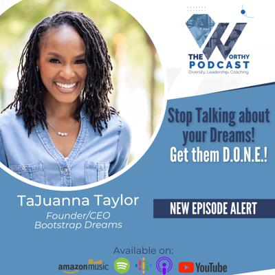 Cover art for Ep21 - Stop Talking about your Dreams! Get them D.O.N.E.! Guest TaJuanna Taylor