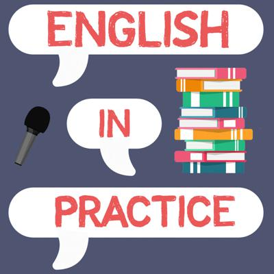 English in Practice: A Podcast for Intermediate-Advanced Learners
