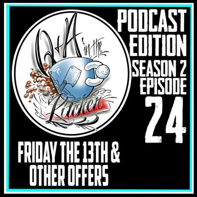 Cover art for Podcast - Friday the 13th & Other Offer - Q&A in the Kitchen Podcast S02 EP24