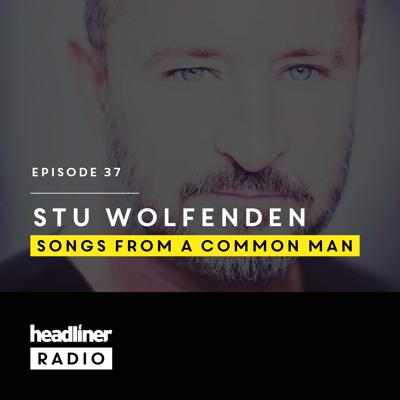 Cover art for Headliner Radio Episode 37: Stu Wolfenden | Songs from a Common Man
