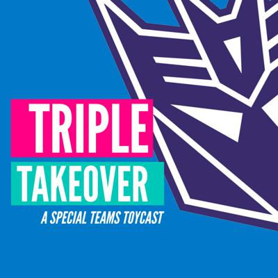 Triple Takeover Toycast