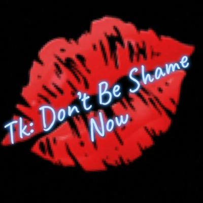 ThinkKink:Don't Be Shame Now
