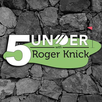 5 Under with Roger Knick