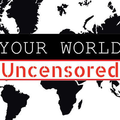Your World Uncensored