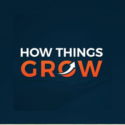 The How Things Grow Podcast
