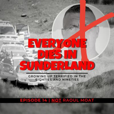 Everyone Dies In Sunderland: A podcast about growing up terrified in the eighties and nineties